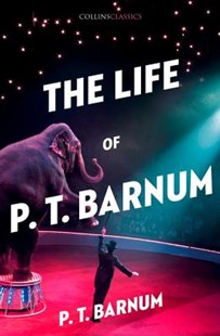 Collins Classics - The Life Of P.T. Barnum by P.T. Barnum (9780008284749) - PaperBack - Biographies Entertainment