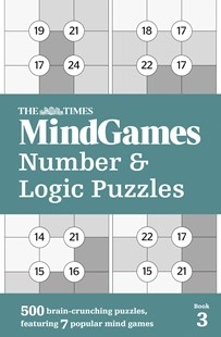 The Times Mind Games Number and Logic Puzzles Book 3: 500 Brain-Crunching Puzzles, Featuring 7 Popular Mind Games by The Times Mind Games (9780008285333) - PaperBack - Craft & Hobbies Puzzles & Games