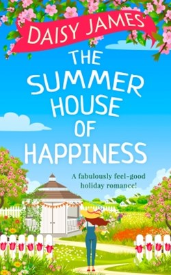 The Summer House of Happiness: A delightfully feel-good romantic comedy perfect for holiday!