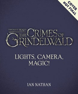 The Crimes Of Grindelwald: Lights, Camera, Magic! by Ian Nathan (9780008294403) - HardCover - Entertainment Film Writing