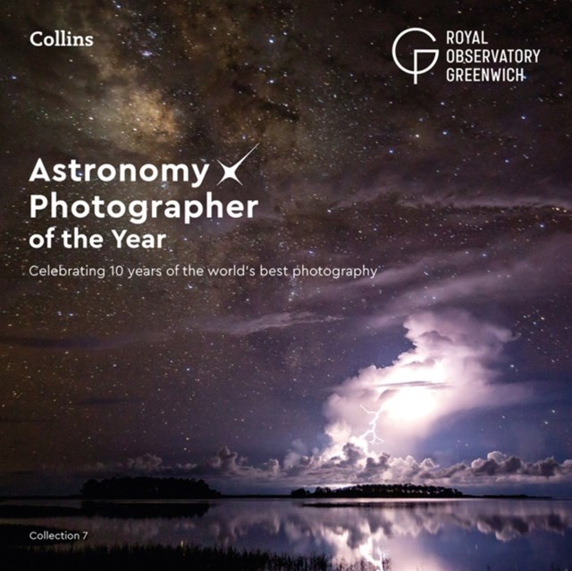 Astronomy Photographer Of The Year: Collection 7: A Decade of the World's Best Space Photography [10th Anniversary Edition]