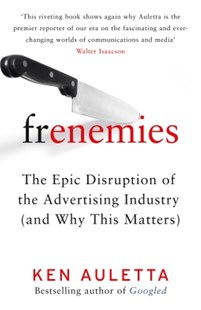 (ebook) Frenemies: The Epic Disruption of the Advertising Industry (and Why This Matters) - Business & Finance Business Communication