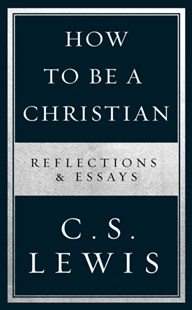 How to Be a Christian by C. S. Lewis (9780008307172) - PaperBack - Religion & Spirituality Christianity