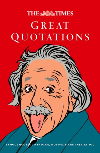 Times Great Quotations: Famous Quotes to Inform, Motivate and Inspire [New Edition]