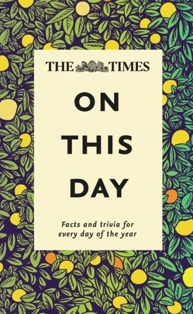 Times on This Day: Facts and Trivia for Every Day of the Year [New Edition]