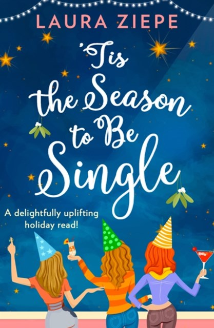 (ebook) 'Tis the Season to be Single: A feel-good festive romantic comedy for 2018 that will make you laugh-out-loud!
