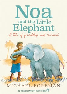NOA & THE LITTLE ELEPHANT NOTUS by MICHAEL FOREMAN (9780008413286) - PaperBack