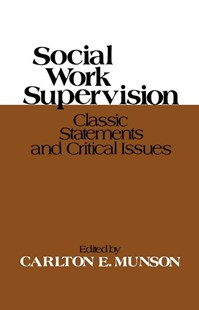 Social Work Supervision Classic Statements and Critical Issues by Carlton E. Munson (9780029222805) - PaperBack - Reference