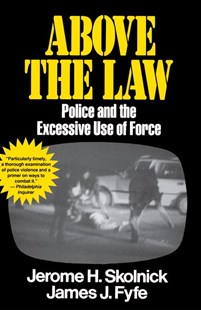 Above the Law: Police and the Excessive Use of Force by Jerome H. Skolnick, James Fyfe, Skolnick Fyfe (9780029291535) - PaperBack - Politics Political Issues