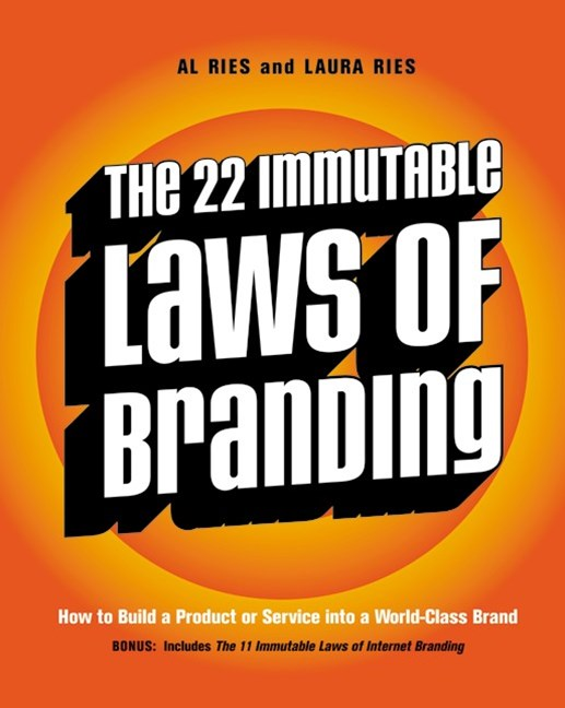 The 22 Immutable Laws Of Branding How to Build a Product or Service intoa World-Class Brand