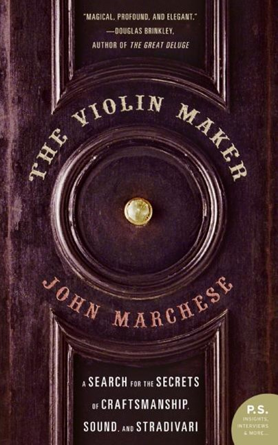 The Violin Maker: A Search for the Secrets of Craftsmanship, Sound and Stradivari
