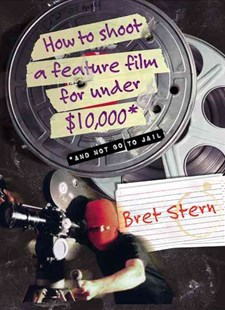How to Shoot a Feature Film for under $10,000 and Not Go to Jail by Bret Stern (9780060084677) - PaperBack - Entertainment Film Technique