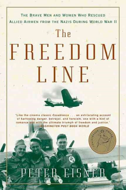 The Freedom Line: The Brave Men And Women Who Rescued Allied Airmen FromThe Nazis During World War II