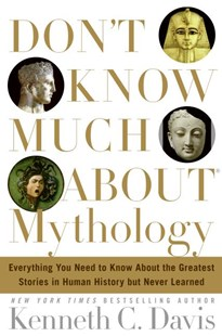 Don't Know Much about Mythology by Kenneth C. Davis, Kenneth C. Davis (9780060194604) - HardCover - Reference
