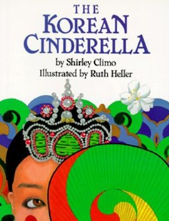 The Korean Cinderella by Shirley Climo, Ruth Heller (9780060204327) - HardCover - Children's Fiction Intermediate (5-7)