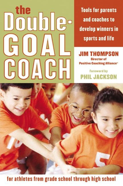 The Double Goal Coach Tools for parents and coaches to develop winners in sports and life