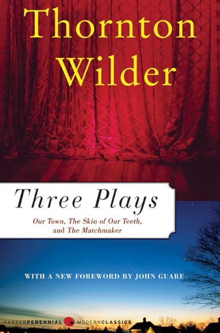 Three Plays: Our Town, The Skin Of Our Teeth & The Matchmaker