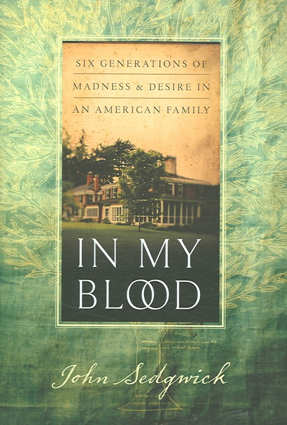 In My Blood: Six Generations Of Madness And Desire