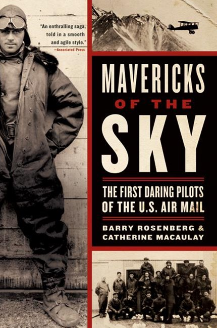 Mavericks Of The Sky: The First Daring Pilots Of The US Mail