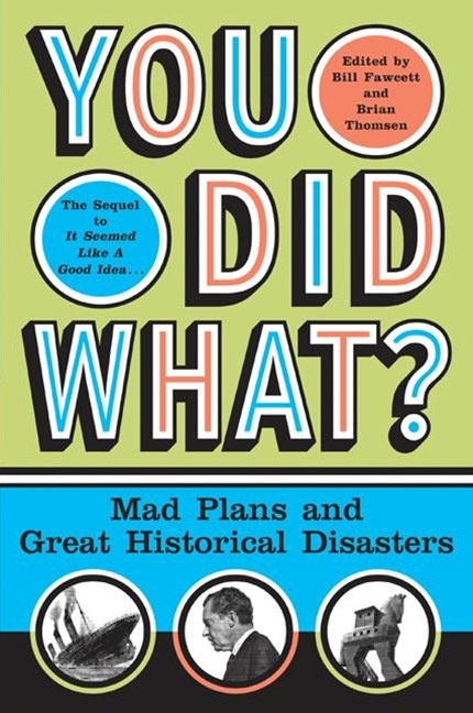 You Did What?: Mad Plans & Great Historical Disasters
