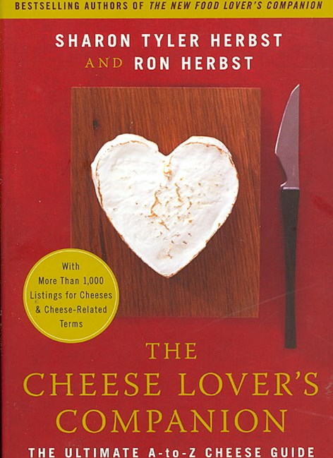 The Cheese Lover's Companion: The Ultimate A-to-Z Cheese Guide with MoreThan 1,000 Listings for Cheeses and Cheese-Related Terms