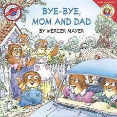 Little Critter: Bye-Bye, Mom and Dad