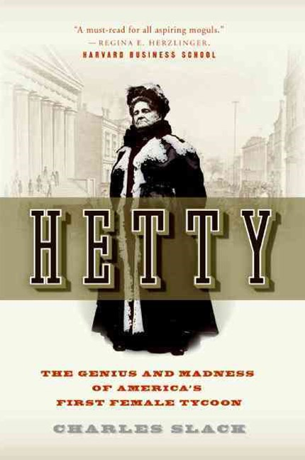Hetty: The Genius & Madness Of America's First Female Tycoon