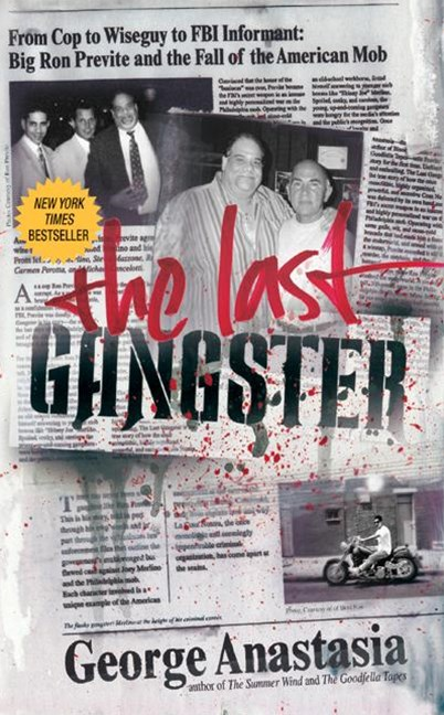 The Last Gangster: From Wiseguy To FBI Informant: Big Ron Previte And The Fall Of The American Mob