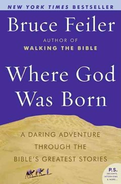 Where God Was Born: A Daring Adventure through the Bible