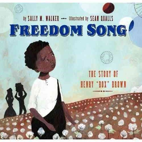 Freedom Song: The Story of Henry &quote;Box&quote; Brown