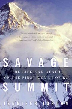 Savage Summit: The True Stories Of The First Five Women Who Climbed K2, The World