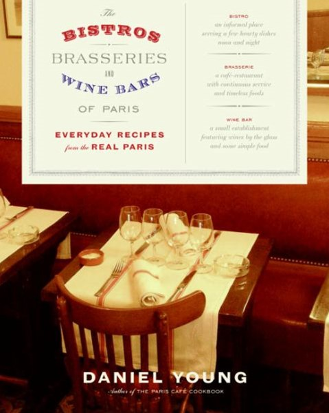 Bistors, Brasseroes, And Wine Bars Of Paris: Everyday Recipes From The Real Paris