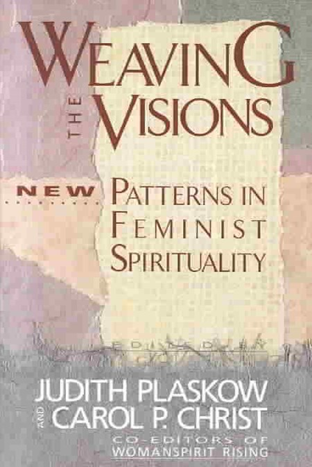 Weaving the Visions: Patterns in Feminist Spirituality
