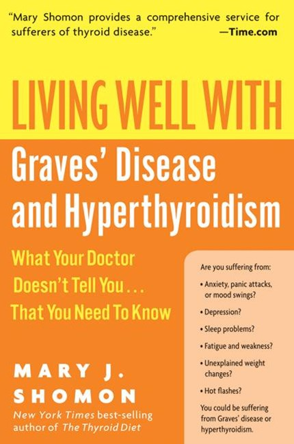 Living Well With Graves Disease And Hyperthyroidism: What Your Doctor Doesn't Tell You That You Nee