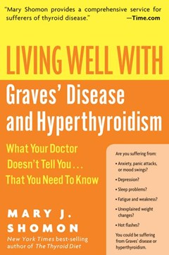 Living Well With Graves Disease And Hyperthyroidism: What Your Doctor Doesn