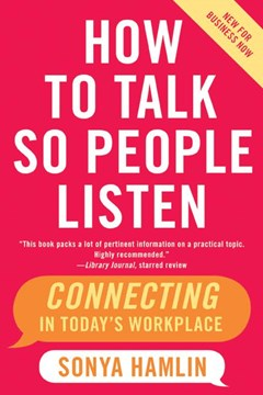 How To Talk So People Listen: Connecting In Today