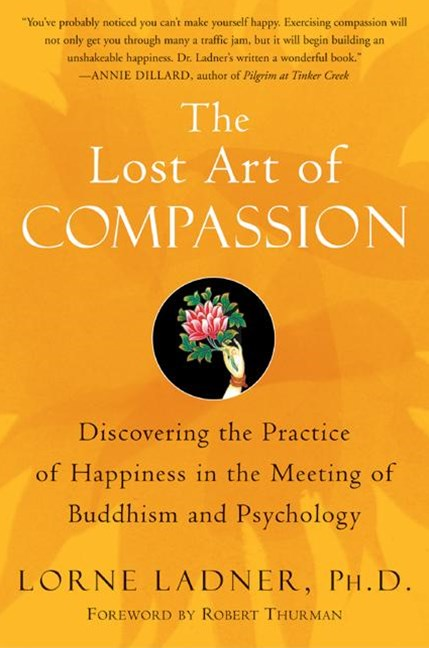 The Lost Art of Compassion: Discovering the Practice of Happiness in theMeeting of Buddhism and Psychology