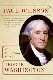 George Washington: The Founding Father by Paul Johnson (9780060753672) - PaperBack - Biographies Political