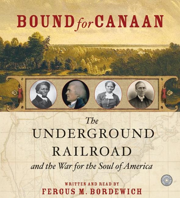 Bound For Canaan: The Underground Railroad And The War For The Soul Of America Abridged