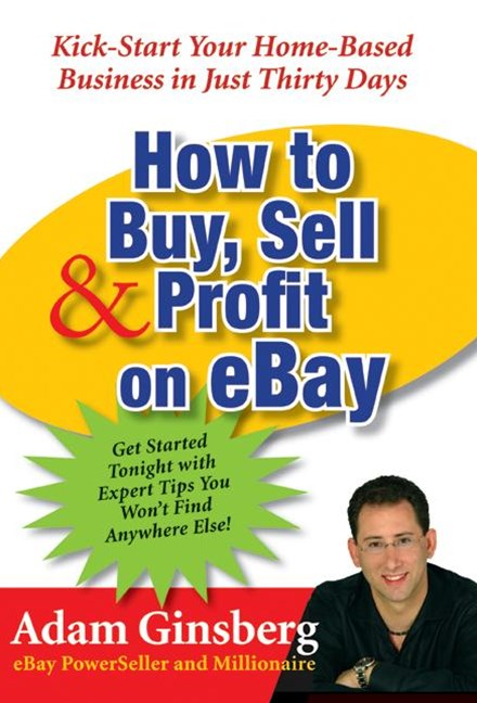 How To Buy, Sell, And Profit On Ebay: Kick-Start Your Million Dollar Business In Less Than 30 Days
