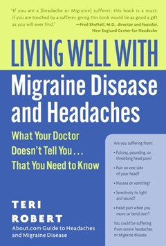 Living Well With Migraine Disease And Headaches: What Your Doctor Doesn