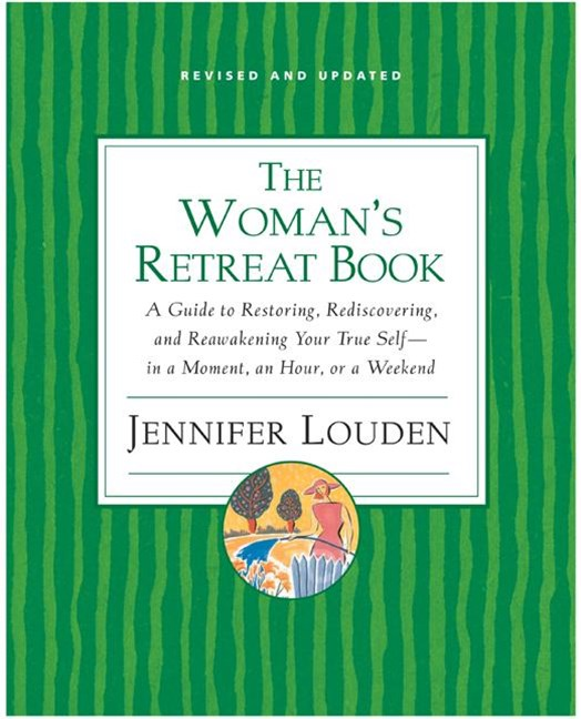 The Woman's Retreat Book: A Guide To Restoring, Rediscovering And Re-awakening Your True Self - In A Moment, An Hour Or A Weekend
