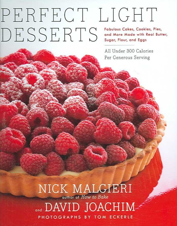 Perfect Light Desserts: Fabulous Cakes, Cookies, Pies, And More Made With Real Butter, Sugar, Flour, And Eggs, All Under 300 Calories Per
