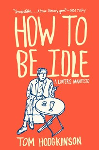 How to Be Idle by Tom Hodgkinson (9780060779696) - PaperBack - Humour General Humour