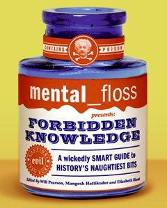 Mental Floss Presents Forbidden Knowledge: Wickedly Smart Guide To History