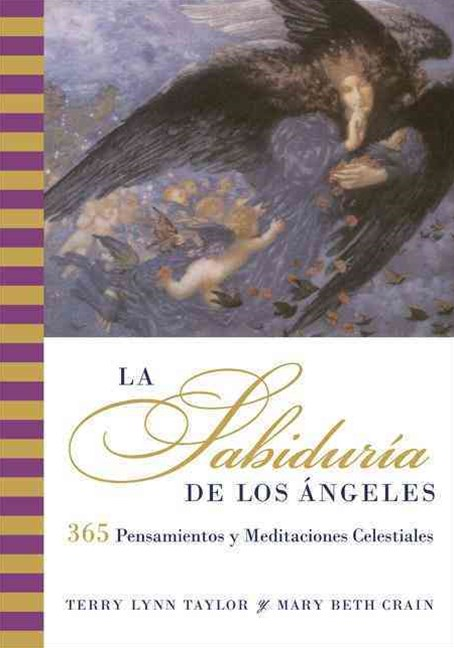 La Sabiduria de los Angeles: 365 Meditations and Insights from the Heavens