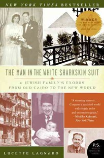 The Man in the White Sharkskin Suit: A Jewish Family's Exodus from Old Cairo to the New World by Lucette Lagnado, Lucette Lagnado (9780060822187) - PaperBack - Biographies General Biographies
