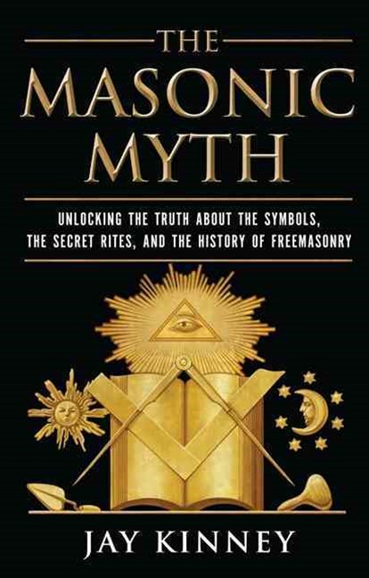 The Masonic Myth: Discovering the Truth About the Craft