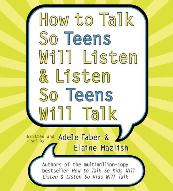 How To Talk So Teens Will Listen And Listen So Teens Will Talk Abridged