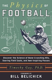 Physics of Football by Timothy Gay, Bill Belichick (9780060826345) - PaperBack - Science & Technology Physics